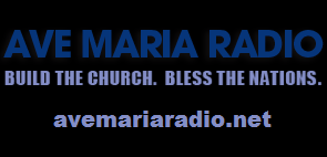 Ave Maria Radio, Build the church. Bless the Nations. avemariaradio.net